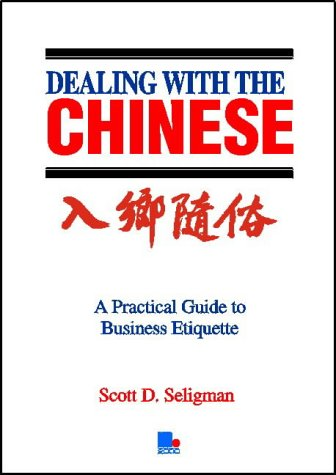 Dealing with the Chinese: a practical guide to business etiquette: Scott D. SELIGMAN