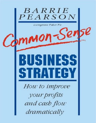Common-Sense Business Strategy by Pearson, Barrie (9781852520991) by Pearson, Barrie