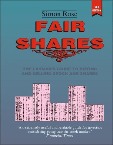Fair Shares: The Layman's Guide to Buying and Selling Stocks and Shares: Rose, Simon
