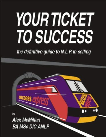 9781852522810: Your Ticket to Success: Definitive Guide to the World of NLP