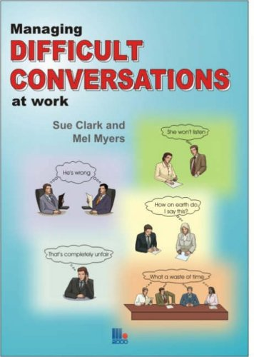 Managing Difficult Conversations at Work: Clark, Sue; Myers, Mel