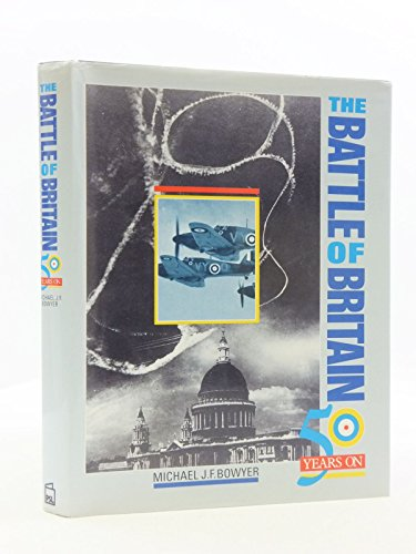 The Battle of Britain: 50 Years on: Bowyer, Michael J.F.