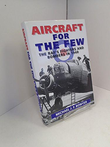 Aircraft for the Few: The R.A.F.s Fighters: Bowyer, Michael J.F.