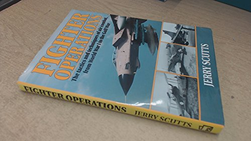 Fighter Operations : Tactics & Techniques of Air Combat from World War I to the Gulf War