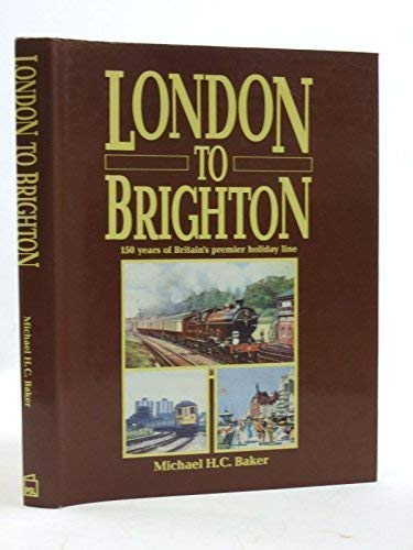 London to Brighton : 150 Years of Britain's Premier Holiday Line