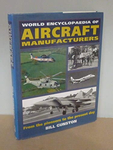 WORLD ENCYCLOPAEDIA OF AIRCRAFT MANUFACTURERS. FROM THE PIONEERS TO THE PRESENT DAY