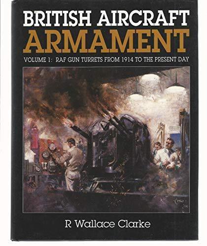 001 British Aircraft Armament: RAF Gun Turrets: Clarke, R.Wallace