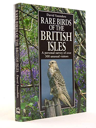 9781852602871: Rare Birds of the British Isles: A Personal Survey of Over 300 Unusual Visitors