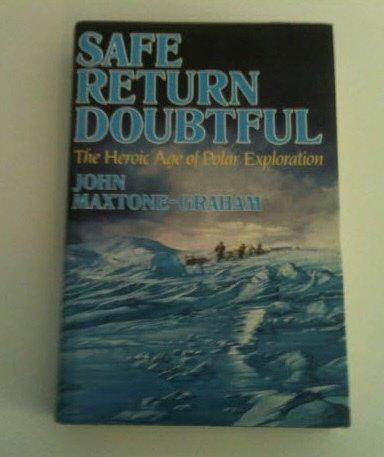 Safe Return Doubtful, The Heroic Age of Polar Exploration: Mactone-Graham, John