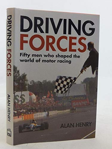 Driving Forces: Fifty Men Who Shaped the World of Motor Racing (185260302X) by Alan Henry
