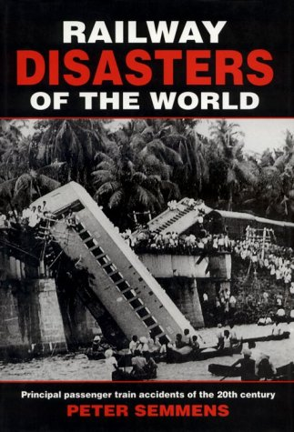 Railway Disasters of the World: Principal Passenger Train Accidents of the 20th Century: Peter W.B....