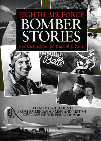 9781852603670: Eighth Air Force Bomber Stories: Eye-Witness Accounts from American Airmen and British Civilians of the Perils of War