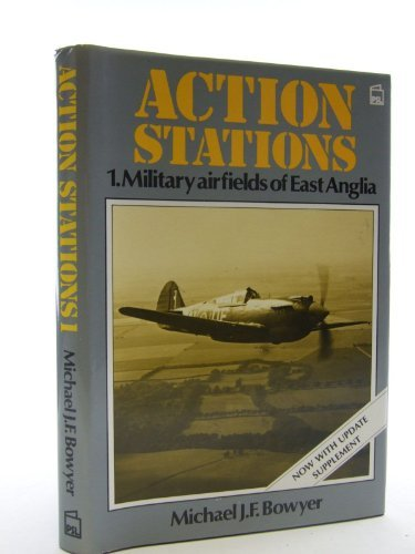 Action Stations No 1, Military Airfields of East Anglia. (now with updated supplement)
