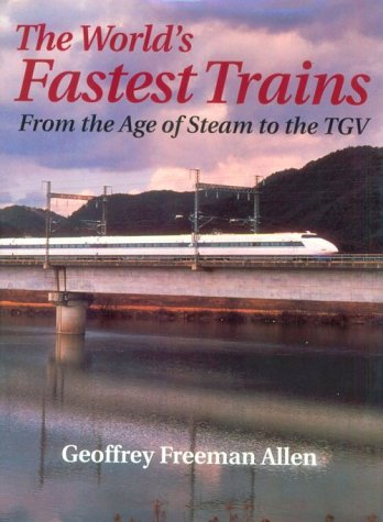 9781852603809: The World's Fastest Trains : From the Age of Steam to the TGV