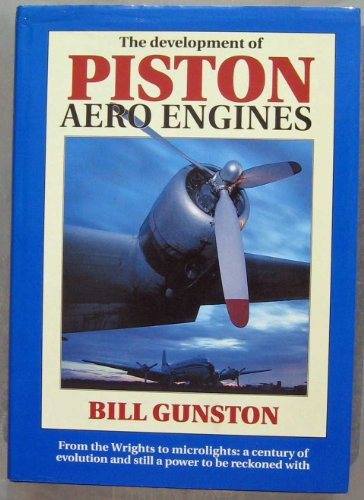 9781852603854: The Development of Piston Aero Engines: From the Wrights to Microlights - A Century of Evolution and Still a Power to be Reckoned with