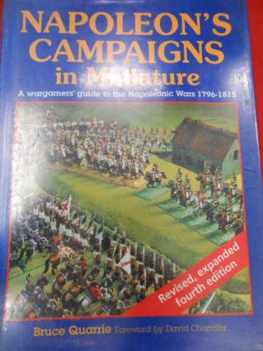 Napoleon's Campaigns in Miniature: a Wargamers' Guide to the Napoleonic Wars, 1796-1815 (1852603887) by Bruce Quarrie