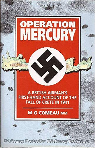 Operation Mercury: A British Airman's First-Hand Account of the Fall of Crete in 1941: Comeau,...