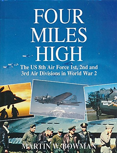 9781852604066: Four Miles High: The US 8th Air Force 1st, 2nd and 3rd Air Divisions in World War 2