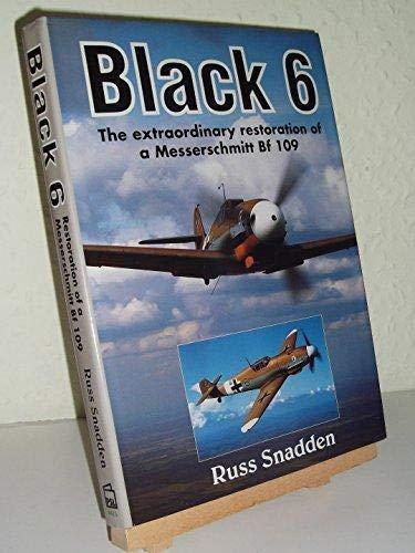 9781852604257: Black 6: The Extraordinary Restoration of a Messerschmitt Bf 109
