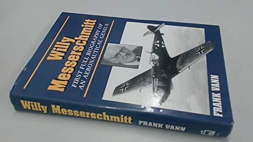 Willy Messerschmitt. First Full Biography of an Aeronautical Genius.: Vann, Frank