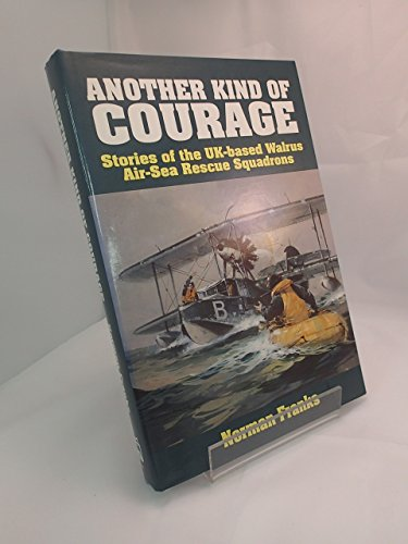 Another Kind of Courage: Stories of the: Norman Franks