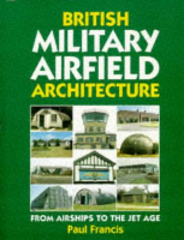 British Military Airfield Architecture : From Airships: Paul Francis