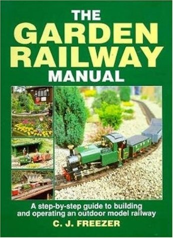 The Garden Railway Manual: Step-by-step Guide to: Freezer, C.J.