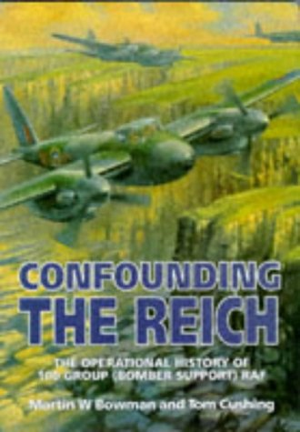9781852605070: Confounding the Reich: The Operational History of 100 Group (Bomber Support) Raf