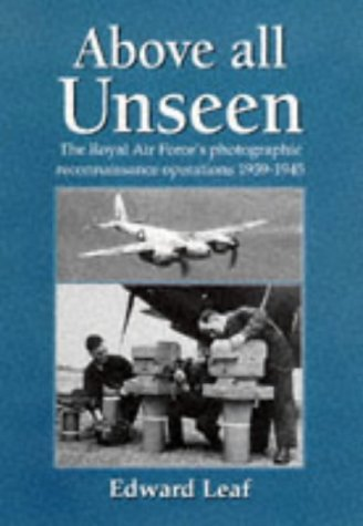 9781852605285: Above All Unseen: The Royal Air Force's Photographic Reconnaissance Units 1939-1945