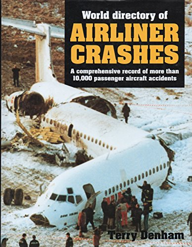 World Directory of Airliner Crashes - a Comprehensive Record of More Than 10,000 Passenger Aircraft...
