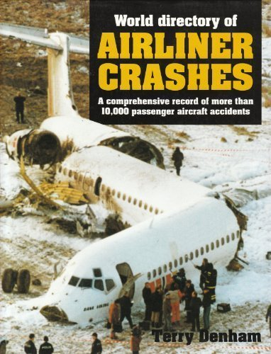 World Directory of Airliner Crashes: A Comprehensive Record of More Than 10, 000 Passenger Aircra...