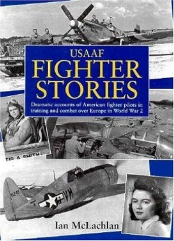 9781852605698: U.S.A.A.F.Fighter Stories: Dramatic Accounts of American Fighter Pilots in Training and Combat Over Europe in World War 2