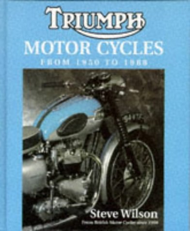 Triumph Motor Cycles from 1950 to 1988: Wilson, Steve
