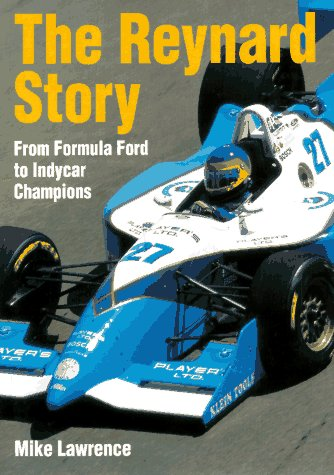 The Reynard Story: From Formula Ford to Indy Champions: Lawrence, Mike