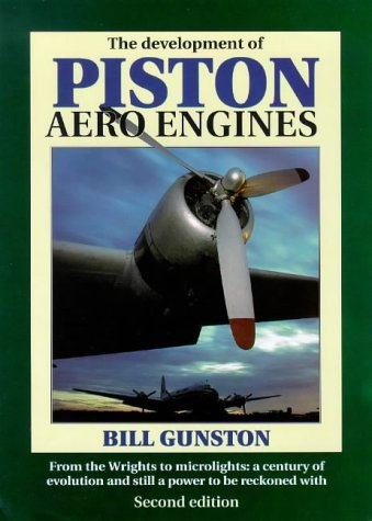 The Development of Piston Aero Engines: From the Wrights to Microlights : A Century of Evolution ...