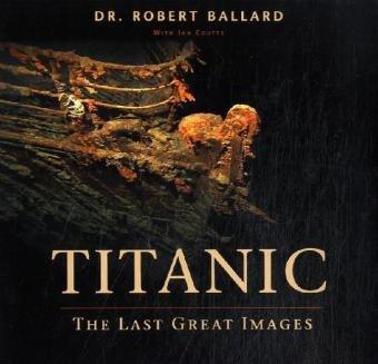 """Titanic"": The Last Great Images (9781852606152) by Ballard, Robert D."