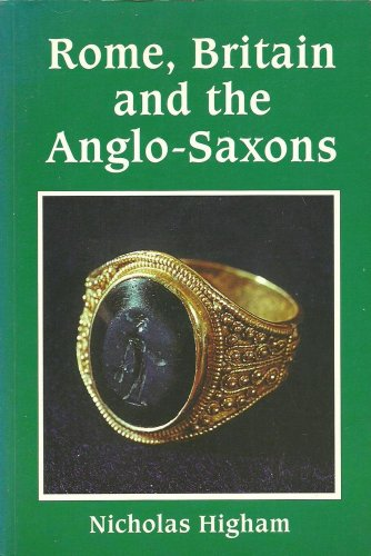 Rome, Britain and the Anglo-Saxons (Archaeology of Change): Higham, Nicholas J.