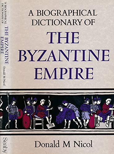 A Biographical Dictionary of the Byzantine Empire: NICOL, Donald M
