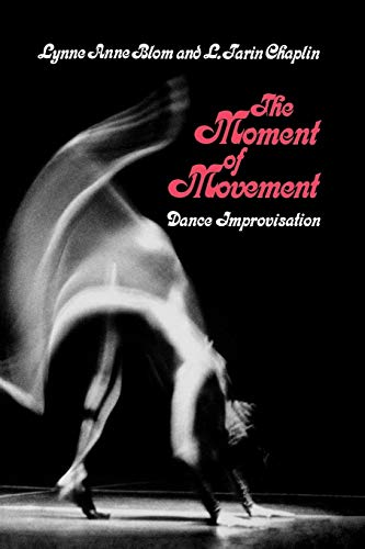 The Moment of Movement: Dance Improvisation: Blom, Lynne Anne,