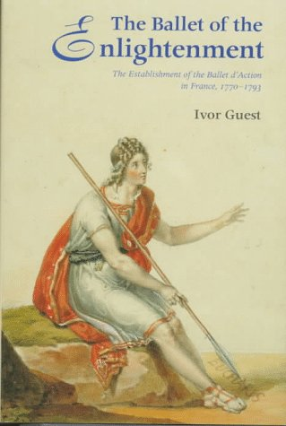 The Ballet of the Enlightenment: The Establishment of the Ballet D'Action in France, 1770-1793...
