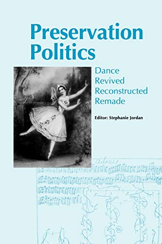 9781852730796: Preservation Politics: Dance Revived, Reconstructed, Remade - Proceedings of the Conference at the University of Surrey Roehampton, November 1997