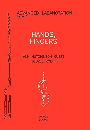 Hands, Fingers (Advanced Labanotation Series Vol 5): Ann Hutchinson Guest,