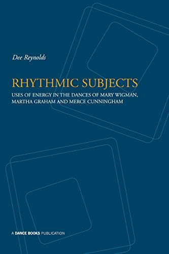 9781852731120: Rhythmic Subjects - Uses of Energy in the Dances of Mary Wigman, Martha Graham, and Merce Cunningham