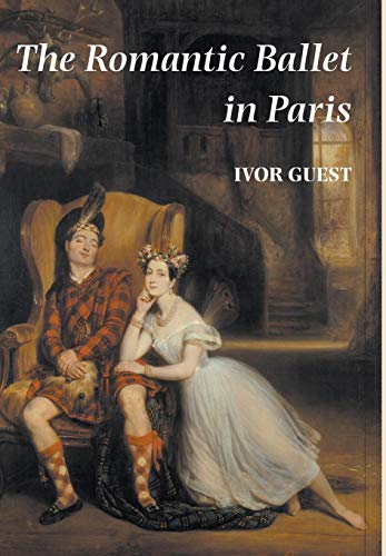 The Romantic Ballet in Paris (Hardback): Ivor Guest