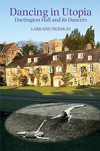 Dancing in Utopia: Dartington Hall and Its Dancers: Nicholas, Larraine