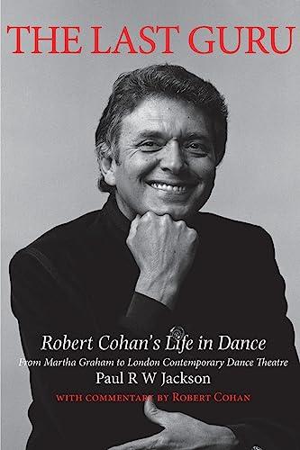 9781852731625: The Last Guru: Robert Cohan's Life in Dance, from Martha Graham to London Contemporary Dance Company