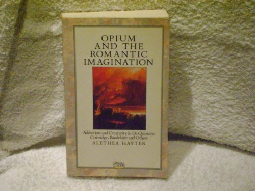 Opium and the Romantic Imagination: Addiction and Creativity in De Quincey, Coleridge, Baudelaire and Others (1852740140) by Alethea Hayter