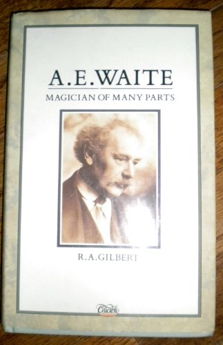 A.E. WAITE : MAGICIAN of MANY PARTS