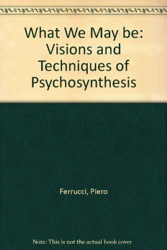 9781852740535: What We May be: Visions and Techniques of Psychosynthesis
