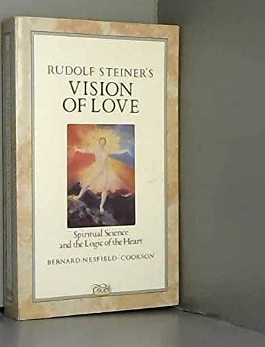 9781852740634: Rudolf Steiner's Vision of Love: Spiritual Science and the Logic of the Heart